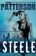 Breaking Steele - A Sarah Steele Thriller ebook by Aaron Patterson, Ellie Ann