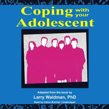 Coping with Your Adolescent audiobook by Larry Waldman, PhD