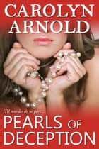 Pearls of Deception ebook by Carolyn Arnold