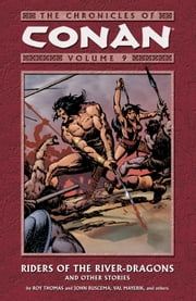Chronicles of Conan Volume 9: Riders of the River-Dragons and Other Stories ebook by Roy Thomas, Various