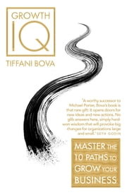 Growth IQ - Master the 10 Paths to Grow Your Business ebook by Tiffani Bova