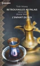 Retrouvailles au palais - L'enfant du roi ebook by Trish Morey, Annie West