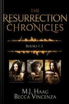 The Resurrection Chronicles: Books 1 - 3 ebook by M.J. Haag