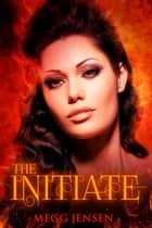 The Initiate ebook by Megg Jensen