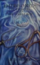 Imprisoned: The Princess and the Stable Boy ebook by R. D.  Blake