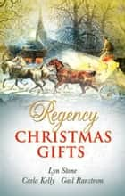 Regency Christmas Gifts: Scarlet Ribbons / Christmas Promise / A Little Christmas (Mills & Boon M&B) ebook by Lyn Stone, Carla Kelly, Gail Ranstrom