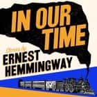 In Our Time audiobook by Ernest Hemingway