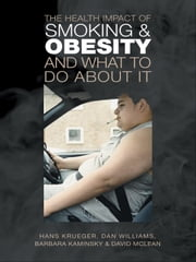 The Health Impact of Smoking and Obesity and What to Do About It ebook by Hans Krueger,Dan Williams,Barbara Kaminsky,David McLean