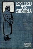 Exiled to Siberia ebook by William Murray Graydon