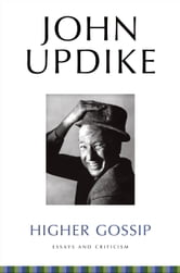 Higher Gossip: Essays and Criticism - Essays and Criticism ebook by John Updike,Christopher Carduff