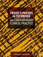 Freud's Papers on Technique and Contemporary Clinical Practice ebook by Lawrence Friedman
