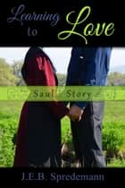 Learning to Love - Saul's Story ebook by J.E.B. Spredemann