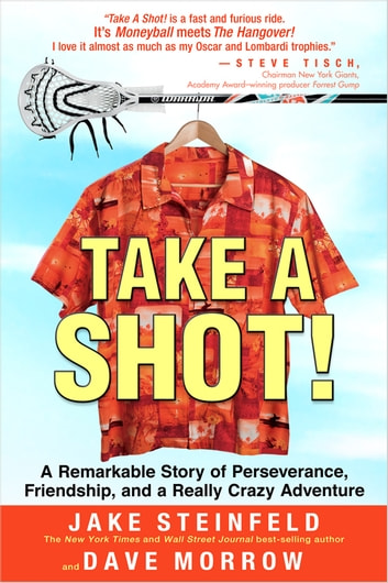 Take a Shot!: A Remarkable Story of Perseverance, Friendship, and a Really Crazy Adventure ebook by Jake Steinfeld