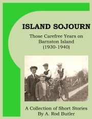 Island Sojourn - Those Carefree Years on Barnston Island (1930-1940) ebook by Rod Butler