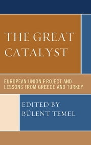 The Great Catalyst - European Union Project and Lessons from Greece and Turkey ebook by Bülent Temel, Christina Akrivopoulou, Basil Dalamagas,...
