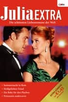 Julia Extra Band 0323 - Sommernacht in Rom / Heissgeliebter Feind / Prinzessin Undercover / Ein Baby für den Playboy / ebook by Cathy Williams, Helen Bianchin, Shirley Jump,...