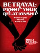 Betrayal-Proof Your Relationship: What couples need to know and do ebook by Holli Kenley