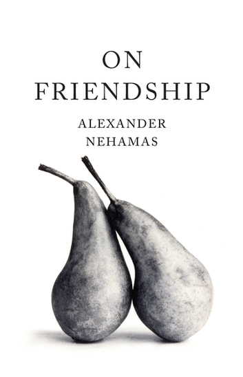 On Friendship ebook by Alexander Nehamas