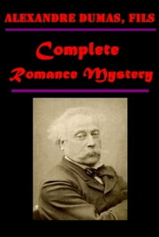 Complete Romance Mystery ebook by Alexandre Dumas, fils