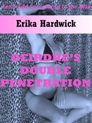 Deirdre's First Double Penetration: The Slut Wife's Husband Shares Her with His Friend ebook by Erika Hardwick