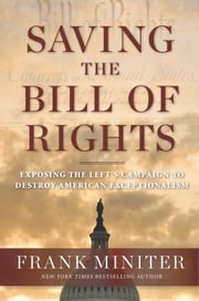 Saving the Bill of Rights - Exposing the Left's Campaign to Destroy American Exceptionalism ebook by Frank Miniter
