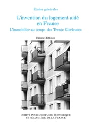 L'invention du logement aidé en France - L'immobilier au temps des Trente Glorieuses ebook by Sabine Effosse