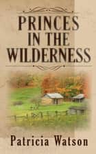 Princes in the Wilderness ebook by Patricia Watson
