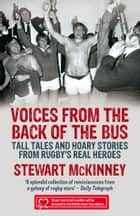 Voices from the Back of the Bus - Tall Tales and Hoary Stories from Rugby's Real Heroes ebook by Stewart McKinney, Stewart McKinney