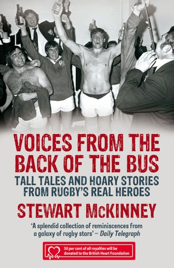 Voices from the Back of the Bus - Tall Tales and Hoary Stories from Rugby's Real Heroes ebook by Stewart McKinney