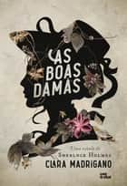 As boas damas - Uma novela de Sherlock Holmes eBook by Clara Madrigano
