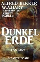 Ashley Parker Fantasy - Dunkelerde ebook by W. A. Hary, Alfred Bekker