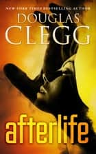 Afterlife ebook by Douglas Clegg
