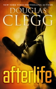 Afterlife - A Psychic Thriller ebook by Douglas Clegg