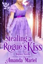 Stealing a Rogue's Kiss - Connected by a Kiss, #4 ebook by