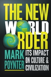 The New World Order - its impact on culture and civilization ebook by Mark Poynter