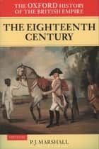 The Oxford History of the British Empire: Volume II: The Eighteenth Century eBook by P. J. Marshall, Alaine Low, Wm. Roger Louis