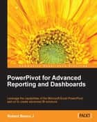 PowerPivot for Advanced Reporting and Dashboards ebook by Robert Bosco J