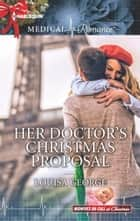 Her Doctor's Christmas Proposal ebook by Louisa George