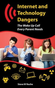 Internet and Technology Dangers ebook by Steve W Roche