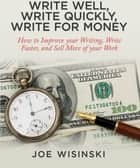Write Well, Write Quickly, and Write for Money ebook by Joe Wisinski