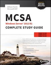 MCSA Windows Server 2012 R2 Complete Study Guide - Exams 70-410, 70-411, 70-412, and 70-417 ebook by William Panek