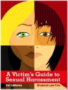 A Victim's Guide to Sexual Harassment for California ebook by Tim Broderick