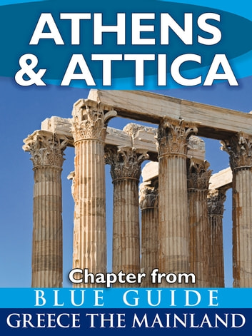 Athens & Attica - Blue Guide Chapter - From Blue Guide Greece the Mainland ebook by Blue Guides