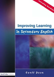 Improving Learning in Secondary English ebook by Geoff Dean