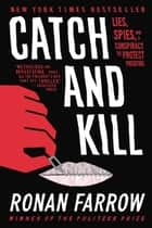 Catch and Kill - Lies, Spies, and a Conspiracy to Protect Predators ebook by