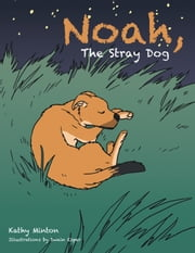 Noah, The Stray Dog ebook by Kathy Minton
