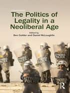 The Politics of Legality in a Neoliberal Age ebook by Ben Golder, Daniel McLoughlin
