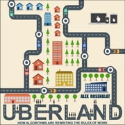 Uberland - How Algorithms Are Rewriting the Rules of Work audiobook by Alex Rosenblat