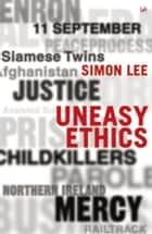 Uneasy Ethics ebook by Simon Lee