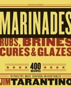 Marinades, Rubs, Brines, Cures and Glazes ebook by Jim Tarantino